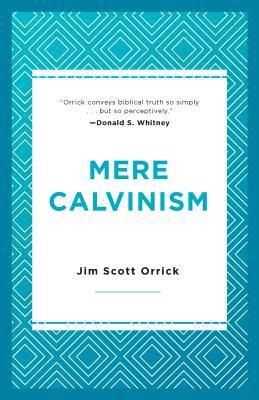 Mere Calvinism