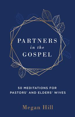 Partners in the Gospel: 50 Meditations for Pastors' and Elders' Wives