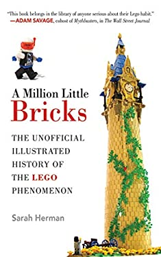 A Million Little Bricks: The Unofficial Illustrated History of the Lego Phenomenon 9781620870549