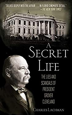 A Secret Life: The Lies and Scandals of President Grover Cleveland 9781620870969
