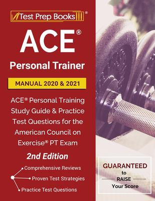ACE Personal Trainer Manual 2020 and 2021: ACE Personal Training Study Guide and Practice Test Questions for the American Council on Exercise PT Exam