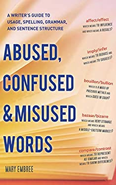 Abused, Confused, and Misused Words: A Writer's Guide to Usage, Spelling, Grammar, and Sentence Structure 9781620870471