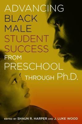 Advancing Black Male Student Success from Preschool Through Ph. D.