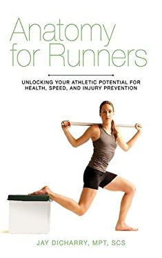Anatomy for Runners: Unlocking Your Athletic Potential for Health, Speed, and Injury Prevention 9781620871591