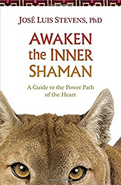 Awaken the Inner Shaman: A Guide to the Power Path of the Heart 9781622030934