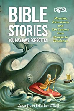 Bible Stories You May Have Forgotten: Tales, Twists, and Parables from Genesis to Revelation 9781621450030