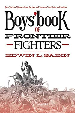 Boys' Book of Frontier Fighters: True Stories of Bravery from the Men and Women of the Plains and Prairies 9781620873601