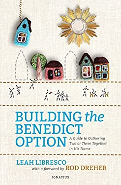 Building the Benedict Option: A Guide to Gathering Two or Three Together in His Name