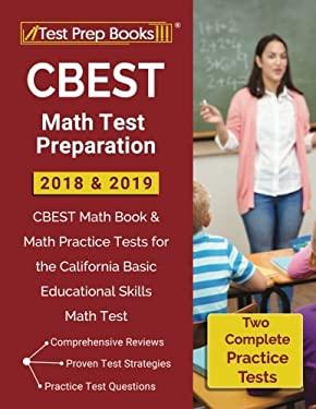 CBEST Math Test Preparation 2018 & 2019: CBEST Math Book & Math Practice Tests for the California Basic Educational Skills Math Test