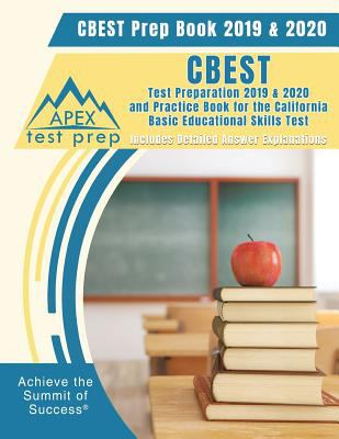CBEST Prep Book 2019 & 2020: CBEST Test Preparation 2019 & 2020 and Practice Book for the California Basic Educational Skills Test [Includes Detailed