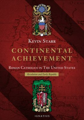 Continental Achievement: Roman Catholics in the United States - Revolution and the Early Republic