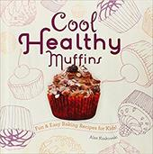 Cool Healthy Muffins: Fun & Easy Baking Recipes for Kids! (Cool Cupcakes & Muffins) 22296853