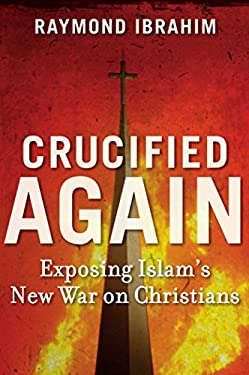 Crucified Again: Exposing Islam's New War on Christians 9781621570257