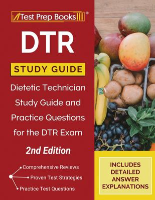 DTR Study Guide: Dietetic Technician Study Guide and Practice Questions for the DTR Exam [2nd Edition]
