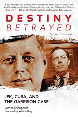 Destiny Betrayed: JFK, Cuba, and the Garrison Case 9781620870563