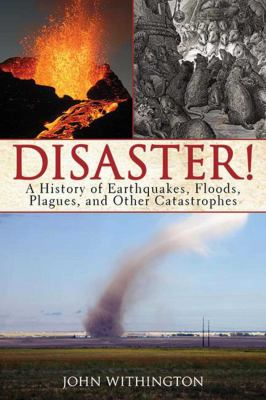 Disaster!: A History of Earthquakes, Floods, Plagues, and Other Catastrophes 9781620871812