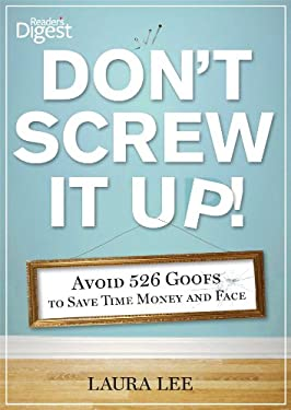 Don't Screw It Up!: Avoid 589 Goofs to Save Time, Money, and Face 9781621450054