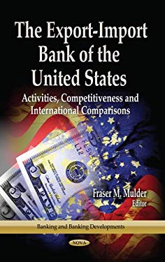 Export-Import Bank of the United States: Activities, Competitiveness and International Comparisons 9781626187092