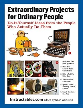 Extraordinary Projects for Ordinary People: Do-It-Yourself Ideas from the People Who Actually Do Them 9781620870570