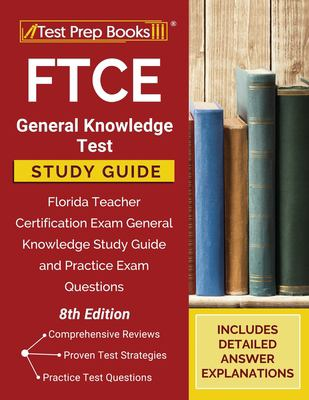 FTCE General Knowledge Test Study Guide: Florida Teacher Certification Exam General Knowledge Study Guide and Practice Exam Questions [8th Edition]