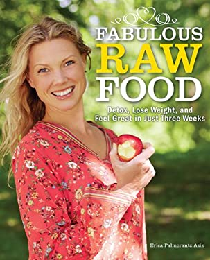 Fabulous Raw Food: Detox, Lose Weight, and Feel Great in Just Three Weeks! 9781620872017