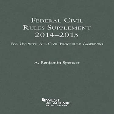 Federal Civil Rules Supplement, 2013-2014, for Use with All Civil Procedure Casebooks