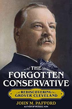 Forgotten Conservative: The Life of Grover Cleveland 9781621570370
