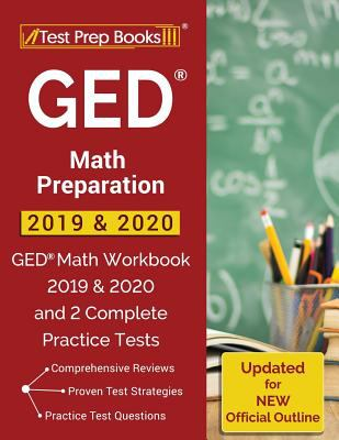GED Math Preparation 2019 & 2020: GED Math Workbook 2019 & 2020 and 2 Complete Practice Tests [Updated for NEW Official Outline]