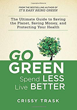 Going Green: The Ultimate Guide to Saving the Planet, Saving Money, and Saving Yourself 9781620872109