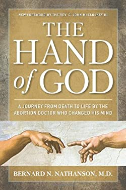 Hand of God: A Journey from Death to Life by the Abortion Doctor Who Changed His Mind 9781621570448