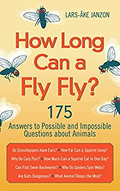 How Long Can a Fly Fly?: 175 Answers to Possible and Impossible Questions about Animals 9781620870655
