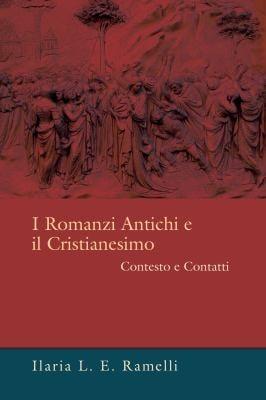 I Romanzi Antichi E Il Cristianesimo: Contesto E Contatti 9781620320327