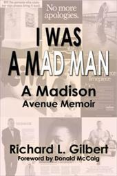 I Was a Mad Man: A Madison Avenue Memoir 21217941
