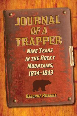 Journal of a Trapper: Nine Years in the Rocky Mountains, 1834-1843 9781620874059