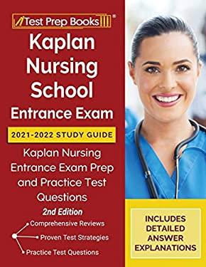 Kaplan Nursing School Entrance Exam 2021-2022 Study Guide: Kaplan Nursing Entrance Exam Prep and Practice Test Questions [2nd Edition]