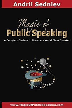 Magic of Public Speaking: A Complete System to Become a World Class Speaker