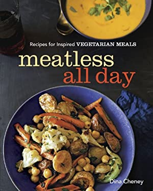 Meatless all day: Recipes for inspired vegetarian meals 9781621137764