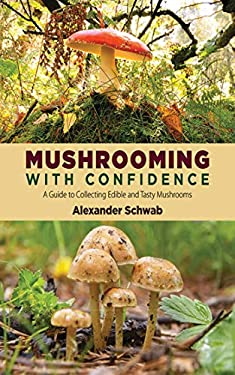 Mushrooming with Confidence: A Guide to Collecting Edible and Tasty Mushrooms 9781620871959