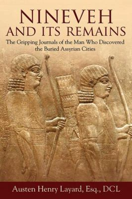 Nineveh and Its Remains: The Gripping Journals of the Man Who Discovered the Buried Assyrian Cities 9781620874349