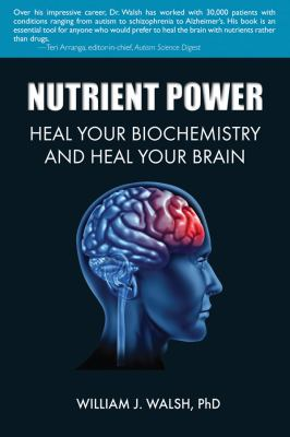Nutrient Power: Heal Your Biochemistry and Heal Your Brain 9781620872581