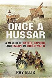 Once a Hussar: A Memoir of Battle, Capture, and Escape in World War II 22148960