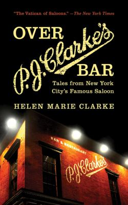 Over P. J. Clarke's Bar: Tales from New York City's Famous Saloon 9781620871973