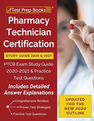Pharmacy Technician Certification Study Guide 2020 and 2021: PTCB Exam Study Guide 2020-2021 and Practice Test Questions [Updated for the New 2020 Out