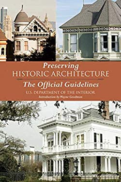 Preserving Historic Architecture: The Official Guidelines 9781620874752
