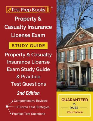 Property and Casualty Insurance License Exam Study Guide: Property & Casualty Insurance License Exam Study Guide and Practice Test Questions [2nd Edit