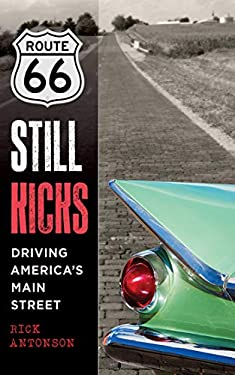 Route 66 Still Kicks: Driving America's Main Street 9781620873007