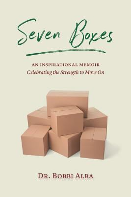 Seven Boxes: An Inspirational Memoir Celebrating the Strength to Move On