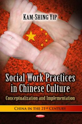 Social Work Practices in Chinese Culture: Conceptualization and Implementation 9781626180284