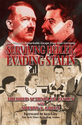Surviving Hitler, Evading Stalin: One Womans Remarkable Escape from Nazi Germany