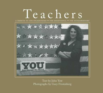 Teachers: A Tribute to the Enlightened, the Exceptional, the Extraordinary 9781620871027